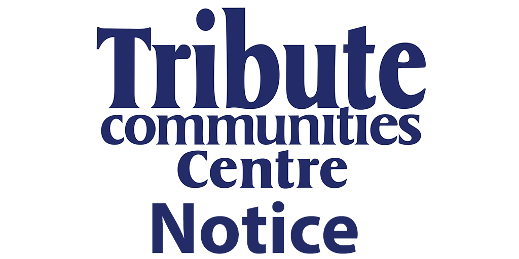 Tribute Communities Centre Notice